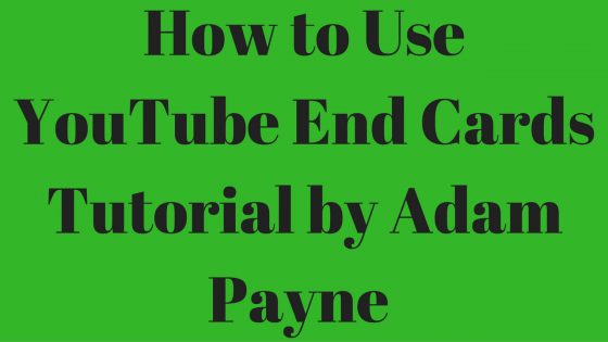 How to Use YouTube End Cards