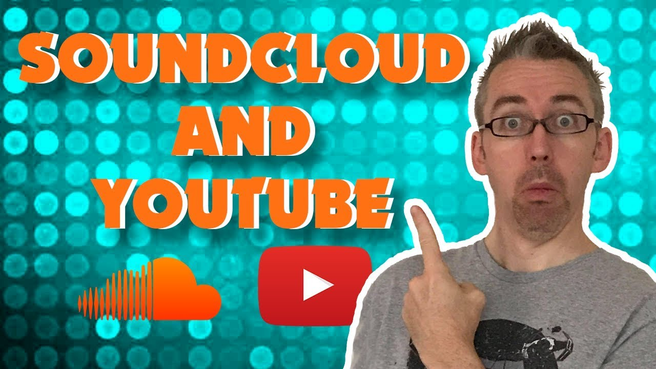 SoundCloud and YouTube